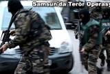 samsunda-teror-operasyonu